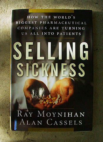 Selling-Sickness - Pharmaceutical  Companies Are Turning Us All Into Patients